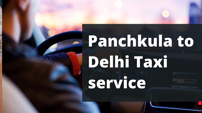 Panchkula to Delhi Taxi service